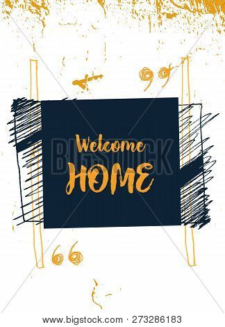 Welcome Home poster design. Grunge decoration for wall. Typography concept poster
