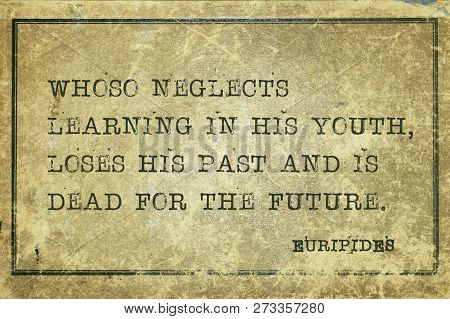 Whoso Neglects Learning In His Youth, Loses His Past And Is Dead For The Future - Ancient Greek Phil
