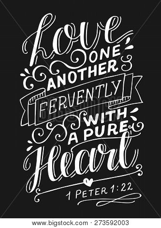 Hand Lettering With Bible Verse Love One Another Fervently With A Pure Heart On Black Background.