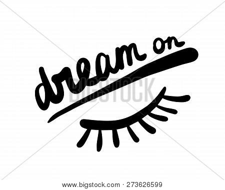 Dream On Hand Drawn Beautiful Lettering With Closed Eye And Brow For Prints Posters T Shirts Backgro