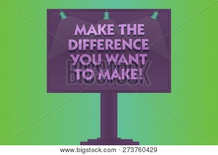 Word Writing Text Make The Difference You Want To Make. Business Concept For Motivation For A Unique