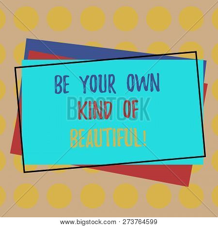 Writing Note Showing Be Your Own Kind Of Beautiful. Business Photo Showcasing Stay Different A Speci