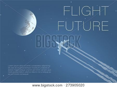 Abstract Illustration Flight Future. Banner With Lettering. The Plane Flies To The Moon Leaving A Co