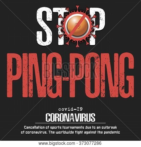 Stop Ping-pong. Coronavirus Sign With Ping-pong Ball. Covid-19. Cancellation Of Sports Tournaments D