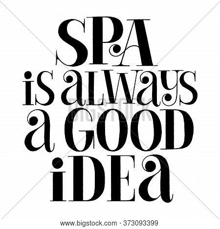 Spa Is Always A Good Idea. Hand-drawn Lettering Quote For Spa. Vector Black Lettering Isolated On Wh