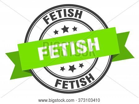 Fetish Label. Fetishround Band Sign. Fetish Stamp
