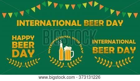 Set Of Happy International Beer Day Posters And Signs Witn Mug Of Beer, Beer Bottle, Tagline. Flat V