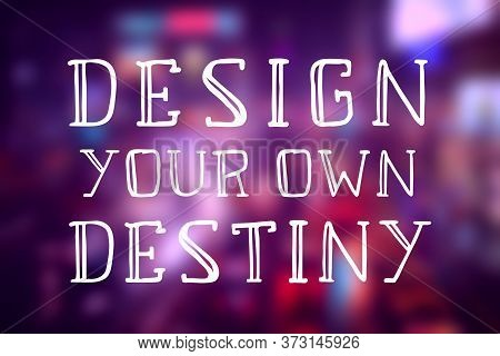 Design Your Own Destiny. Motivational Quote Sign. Success Motivation.