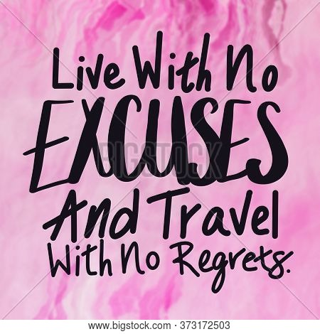 Quote - Live with no excuses and travel with no regrets