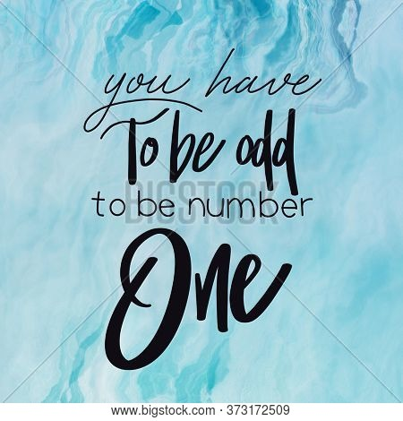 Quote - you have to be odd to be number one