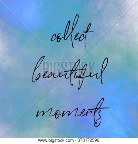 Quote - Collect beautiful moments on white