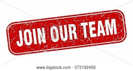 Join Our Team Stamp. Join Our Team Square Grungy Red Sign.