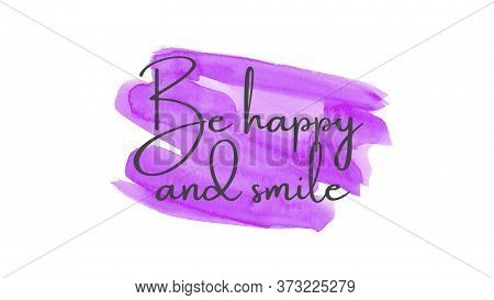 Inspirational Quote On A Watercolor Background With The Text Be Happy And Smile. Message Or Card. Co
