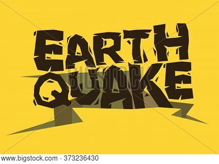 Typography Design Of Earthquake Falling Into The Gap. Concept Of Natural Catastrophe Disaster. Vecto