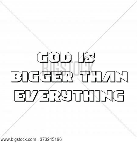 God Is Bigger Than Everything, Christian Faith, Typography For Print Or Use As Poster, Card, Flyer O