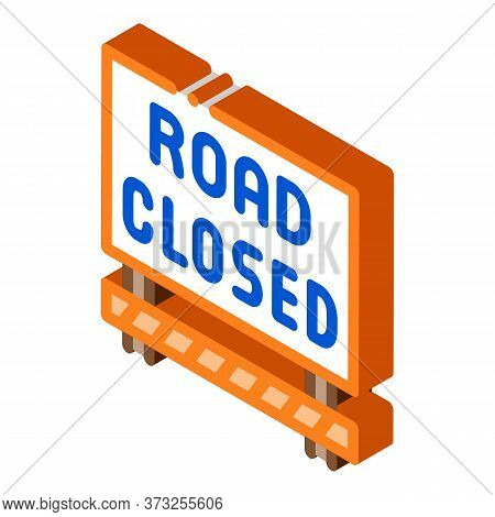 Road Closed Sign Icon Vector. Isometric Road Closed Sign Sign. Color Isolated Symbol Illustration