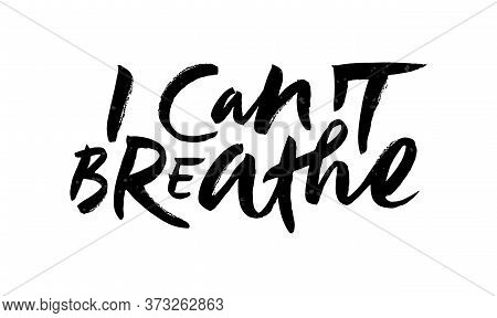 Brush Lettering I Cant Breathe. Calligraphy For Black Lives Matter Protest, Anti-racist Advocacy. Sl