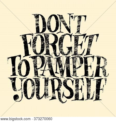 Do Not Forget To Pamper Yourself. Hand-drawn Lettering Quote For Spa, Wellness Center, Wellbeing Con