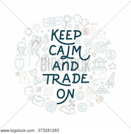 Trading Exchange Round Pattern Background. Keep Calm And Trade On Handwritten Lettering.