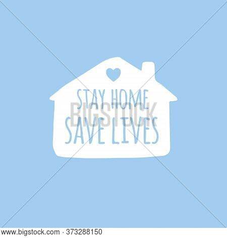 Vector Hand Drawn Doodle Sketch Stay Home Save Lives Lettering In White House Silhouette Isolated On
