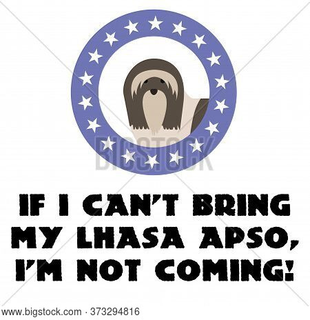 If I Can Not Bring My Lhasa Apso, I Am Not Coming , Illustration On White Background