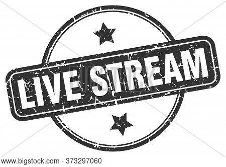 Live Stream Stamp. Live Stream Round Vintage Grunge Sign. Live Stream