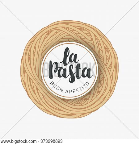 Cooked Pasta In The Form Of A Nest, Italian Food. Vector Banner Or Menu For A Restaurant With Delici