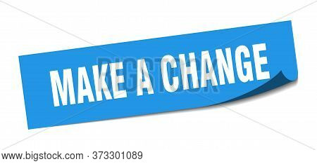 Make A Change Sticker. Make A Change Square Sign. Make A Change. Peeler