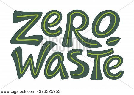 Zero Waste Hand Drawn Lettering Text In Green Isolated On White Background. Go Green Concept. Eco Fr