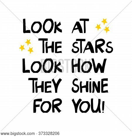 Look At The Stars, Look How They Shine For You. Cute Hand Drawn Lettering In Modern Scandinavian Sty