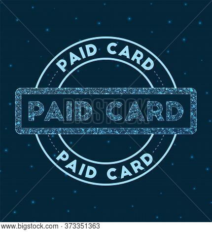 Paid Card. Glowing Round Badge. Network Style Geometric Paid Card Stamp In Space. Vector Illustratio
