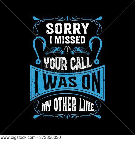 Sorry I Missed Your Call I Was On My Other Line -  Fishing T Shirts Design,vector Graphic, Typograph