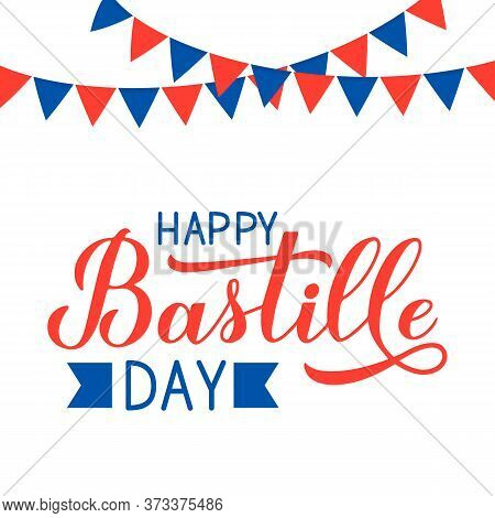 Happy Bastille Day. Calligraphy Hand With Red And Blue Flags. French National Holiday Celebration. V