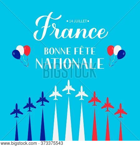Bonne Fete Nationale Happy National Day In French Lettering With Airplanes And Air Show In Sky. Vect
