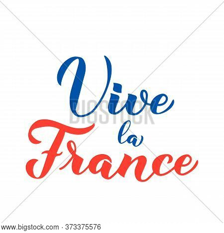 Vive La France Calligraphy Hand Lettering Isolated On White Background. Long Live France In French.