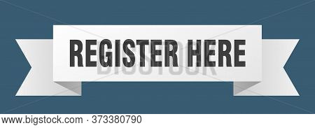 Register Here Ribbon. Register Here Isolated Sign. Register Here Banner