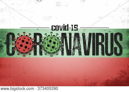 Flag Of Bulgaria With Coronavirus Covid-19. Virus Cells Coronavirus Bacteriums Against Background Of