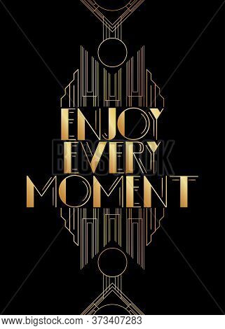 Art Deco Enjoy Every Moment Text. Decorative Greeting Card, Sign With Vintage Letters.