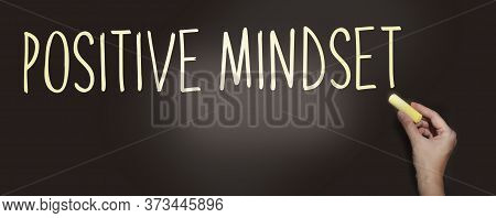 Positive Mindset Handwritten With White Chalk On A Blackboard. Think Positively Lifestyle State Of M