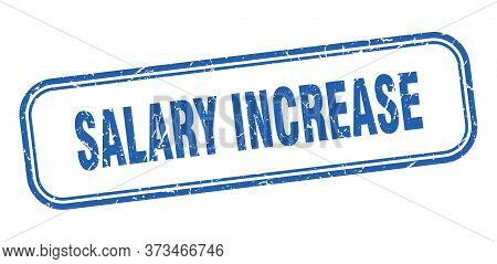 Salary Increase Stamp. Salary Increase Square Grunge Blue Sign