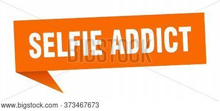 Selfie Addict Speech Bubble. Selfie Addict Ribbon Sign. Selfie Addict Banner