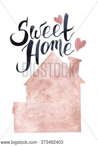 Watercolor Illustration In Shape Of Pink House With Cute Hearts Flying From Chimney. Hand-lettered C
