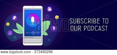 Subscribe To Our Podcast - Mobile Podcasting Streaming Application Concept. Follow Podcast Radio Ser