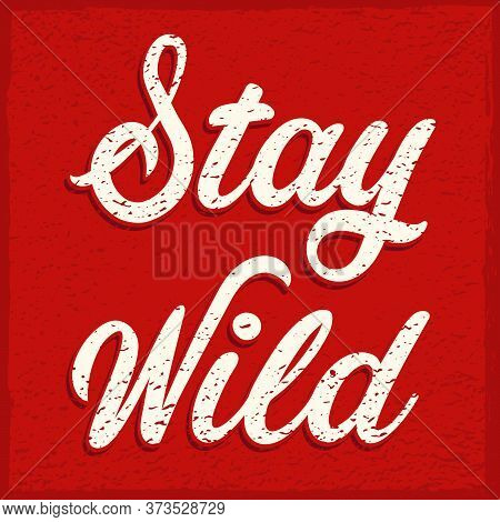 Stay Wild Sign Red Grunge Vintage Poster
