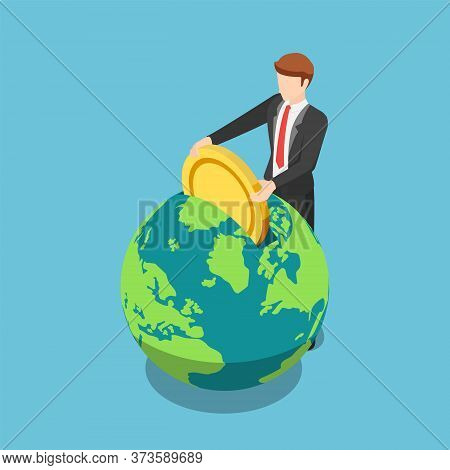 Flat 3d Isometric Businessman Put Golden Coin Into The World. Global Investment And Financial Concep