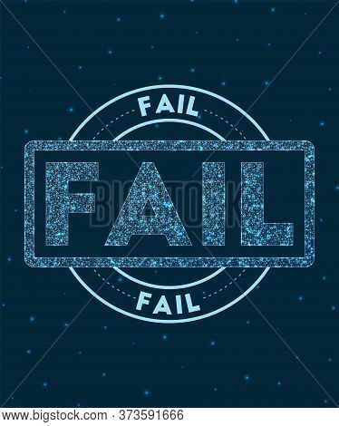 Fail. Glowing Round Badge. Network Style Geometric Fail Stamp In Space. Vector Illustration.