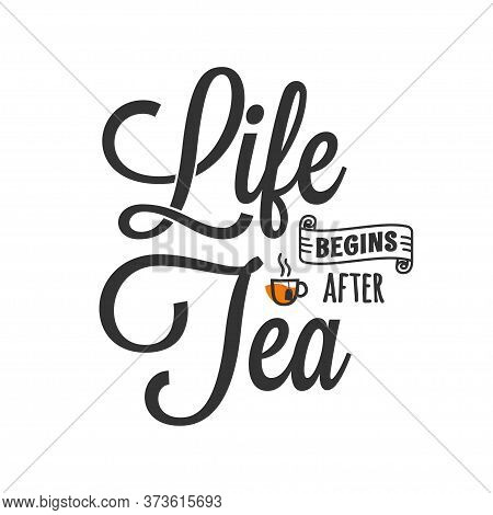 Life Begins After Tea. Lettering With Tea Cup