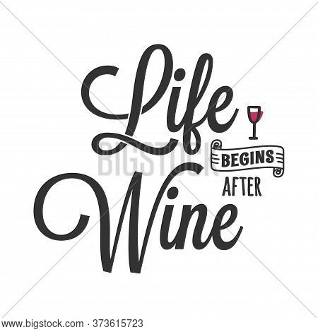 Life Begins After Wine. Lettering With Wine Glass