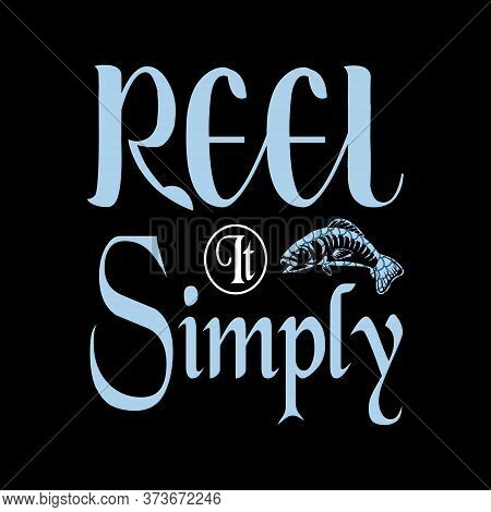 Reel It Simply - Fishing T Shirts Design,vector Graphic, Typographic Poster Or T-shirt.