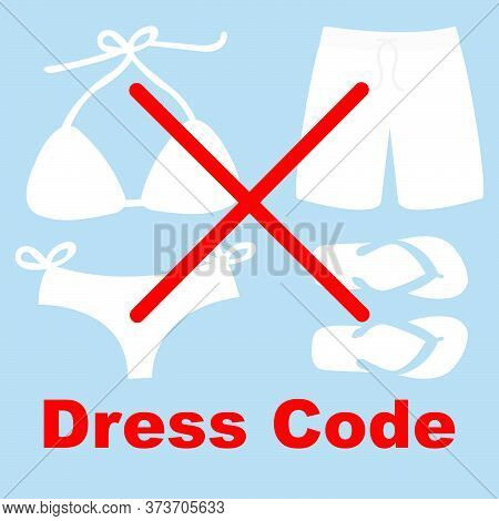 Swimsuit, Shorts  And Flip Flops Not Allowed, Dress Code Concept